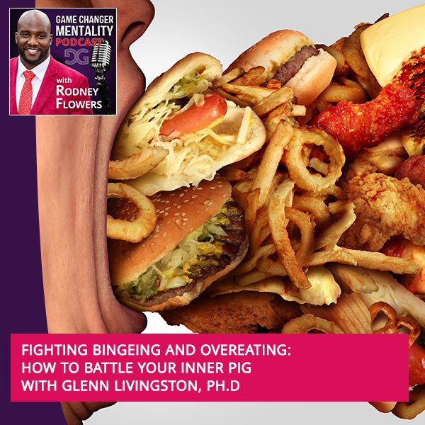Fighting Bingeing And Overeating: How To Battle Your Inner Pig With Glenn Livingston, Ph.D