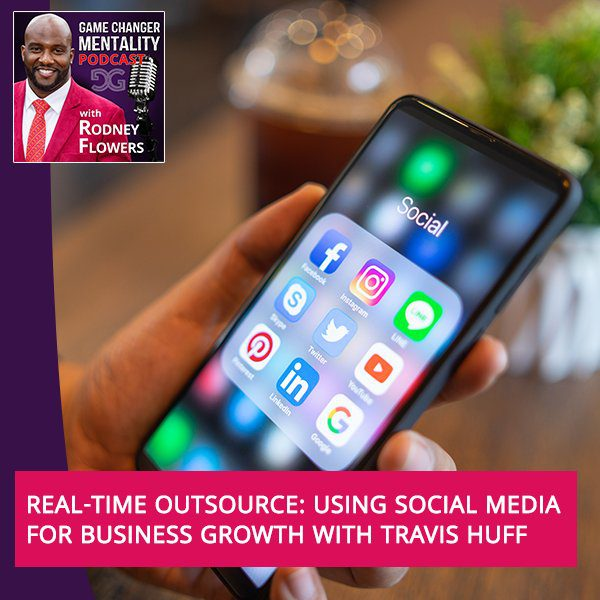 Real-Time Outsource: Using Social Media For Business Growth With Travis Huff