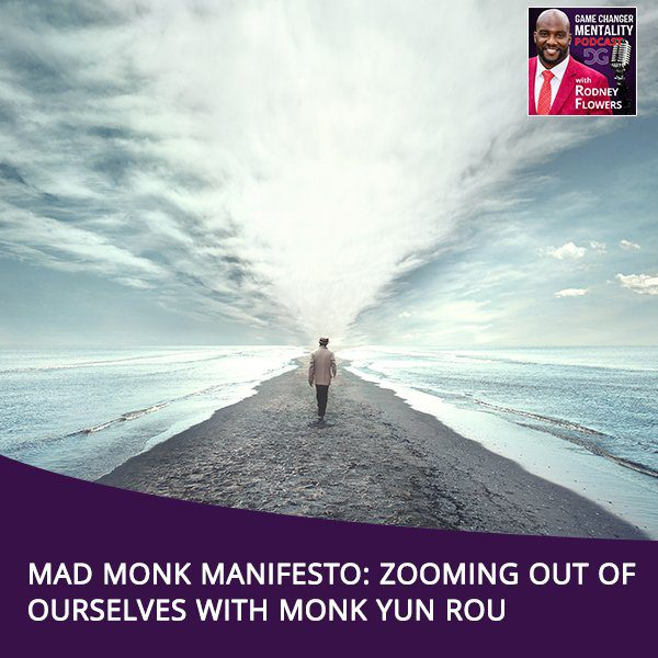 Mad Monk Manifesto: Zooming Out Of Ourselves With Monk Yun Rou