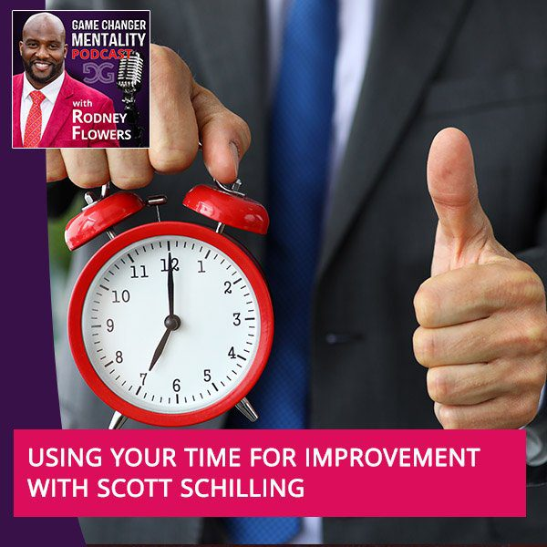 Using Your Time For Improvement With Scott Schilling