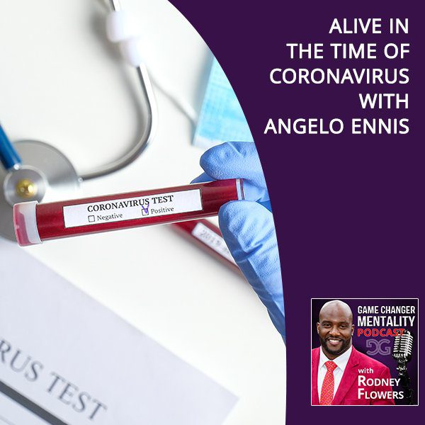 Alive In The Time Of Coronavirus With Angelo Ennis