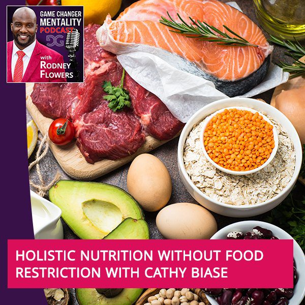 Holistic Nutrition Without Food Restriction With Cathy Biase