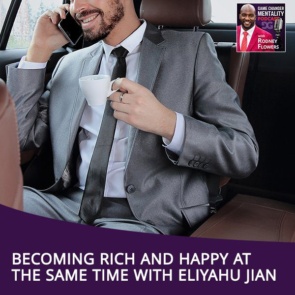 Becoming Rich And Happy At The Same Time With Eliyahu Jian
