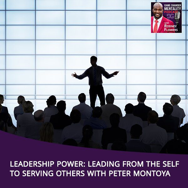 Leadership Power: Leading From The Self To Serving Others With Peter Montoya