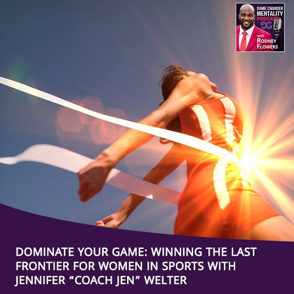 "Dominate Your Game: Winning The Last Frontier For Women In Sports With Jennifer ""Coach Jen"" Welter"
