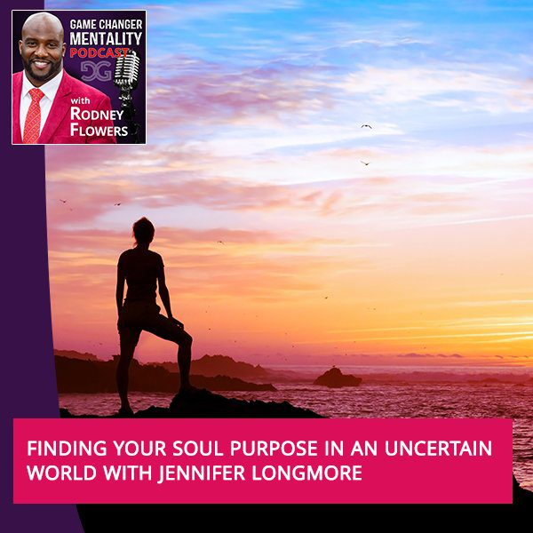 Finding Your Soul Purpose In An Uncertain World With Jennifer Longmore