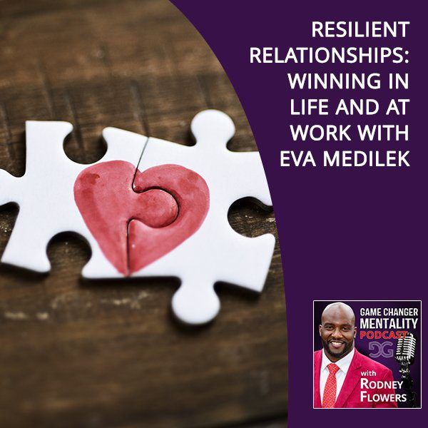 Resilient Relationships: Winning In Life And At Work With Eva Medilek