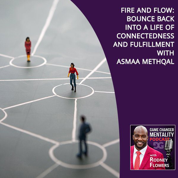 Fire And Flow: Bounce Back Into A Life Of Connectedness And Fulfillment With Asmaa Methqal
