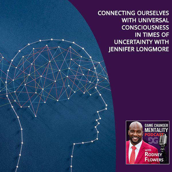 Connecting Ourselves With Universal Consciousness In Times Of Uncertainty With Jennifer Longmore