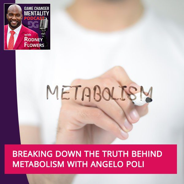 Breaking Down The Truth Behind Metabolism With Angelo Poli