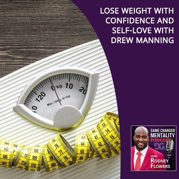 Lose Weight With Confidence And Self-Love With Drew Manning