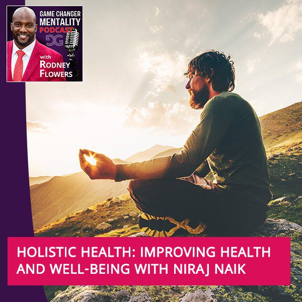 Holistic Health: Improving Health And Well-Being With Niraj Naik