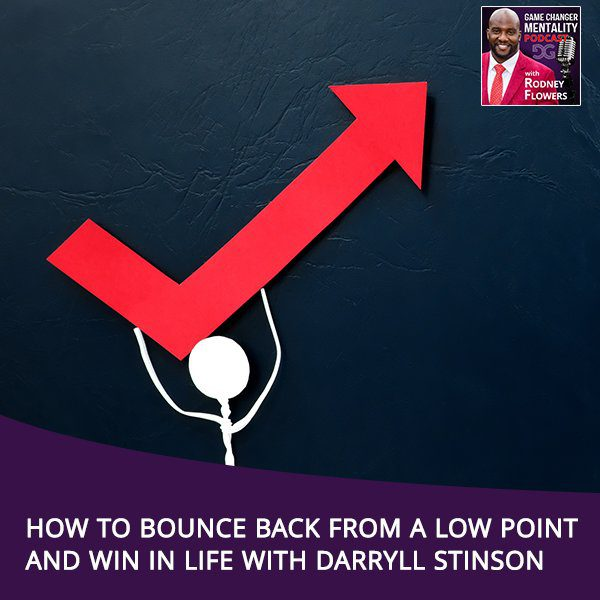 How To Bounce Back From A Low Point And Win In Life With Darryll Stinson