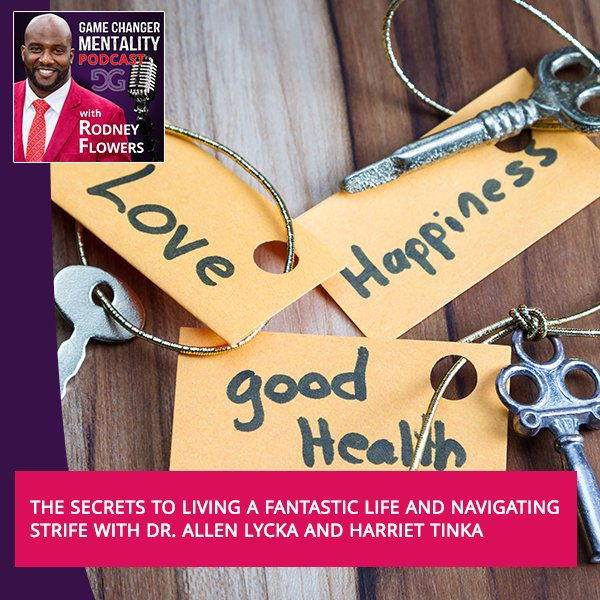 The Secrets To Living A Fantastic Life And Navigating Strife With Dr. Allen Lycka And Harriet Tinka