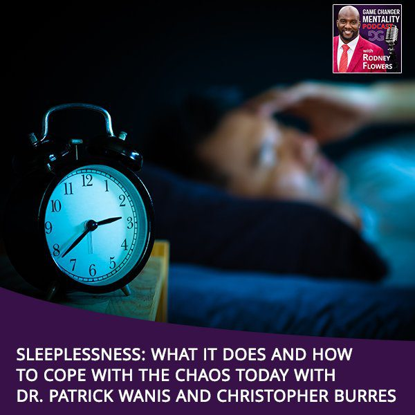 Sleeplessness: What It Does And How To Cope With The Chaos Today With Dr. Patrick Wanis And Christopher Burres