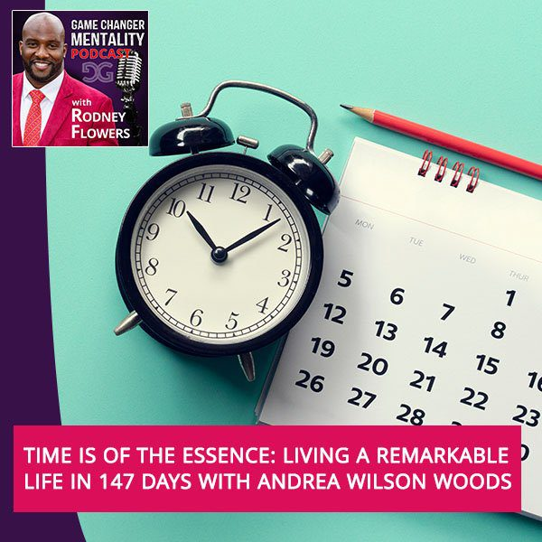 Time Is Of The Essence: Living A Remarkable Life In 147 Days With Andrea Wilson Woods