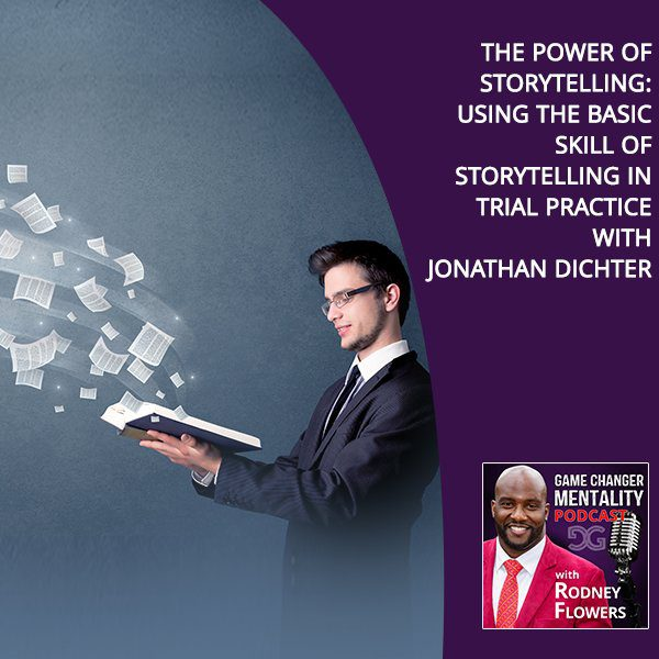 The Power of Storytelling: Using the Basic Skill of Storytelling in Trial Practice with Jonathan Dichter
