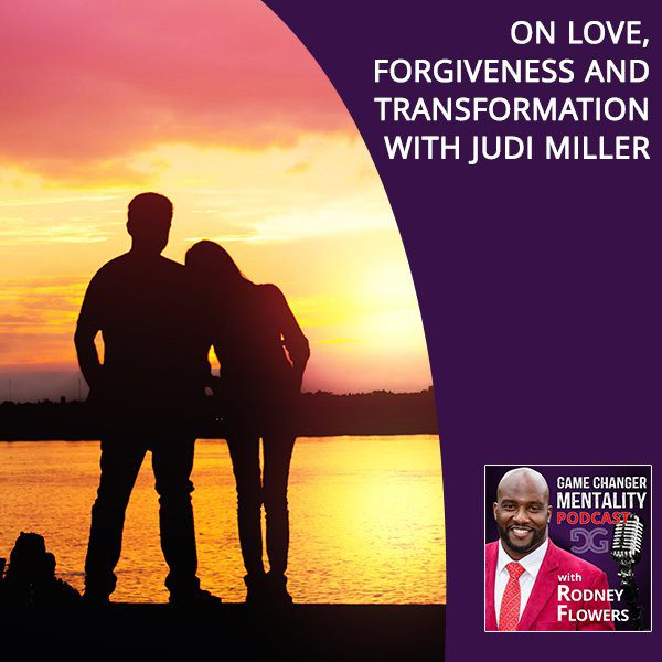 On Love, Forgiveness And Transformation With Judi Miller