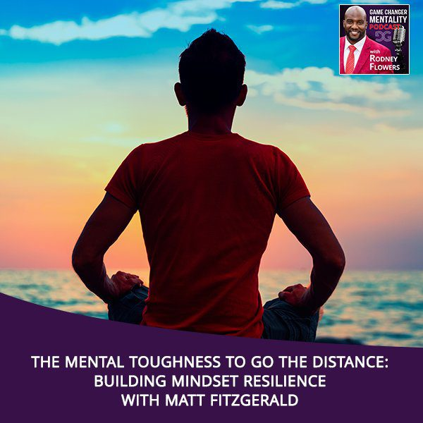The Mental Toughness To Go The Distance: Building Mindset Resilience With Matt Fitzgerald