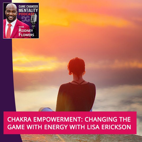 Chakra Empowerment: Changing The Game With Energy With Lisa Erickson