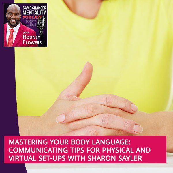 Mastering Your Body Language: Communicating Tips For Physical And Virtual Set-Ups With Sharon Sayler