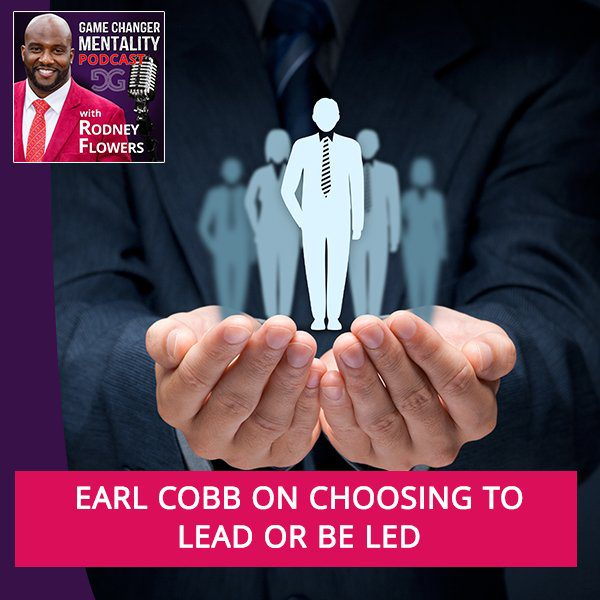 Earl Cobb On Choosing To Lead Or Be Led