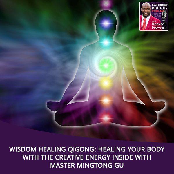 Wisdom Healing Qigong: Healing Your Body With The Creative Energy Inside With Master Mingtong Gu