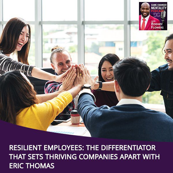 Resilient Employees: The Differentiator That Sets Thriving Companies Apart With Eric Thomas