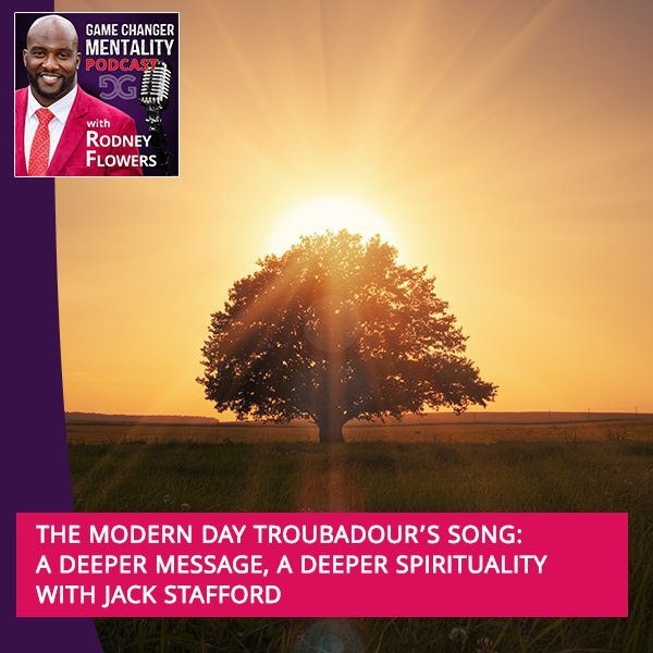 The Modern Day Troubadour's Song: A Deeper Message, A Deeper Spirituality With Jack Stafford