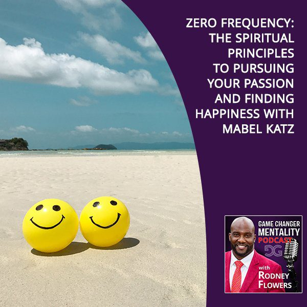 Zero Frequency: The Spiritual Principles To Pursuing Your Passion And Finding Happiness With Mabel Katz