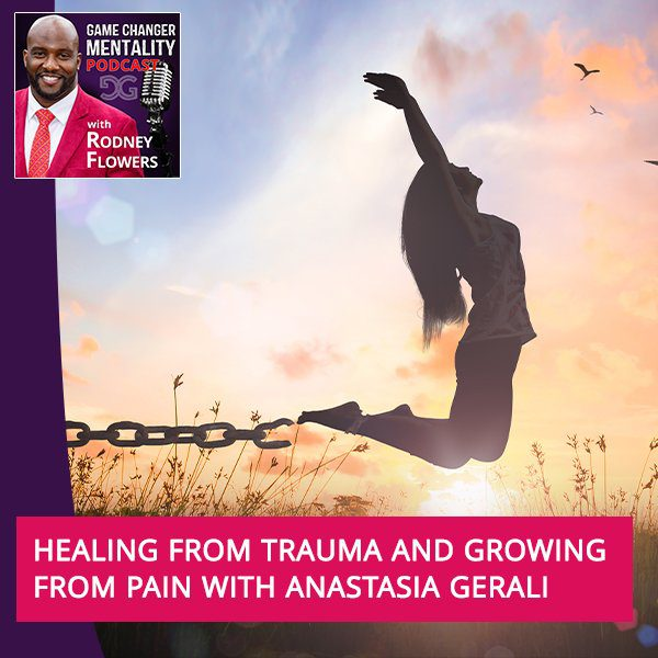 Healing From Trauma And Growing From Pain With Anastasia Gerali