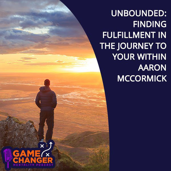 Unbounded: Finding Fulfillment In The Journey To Your Within Aaron McCormick