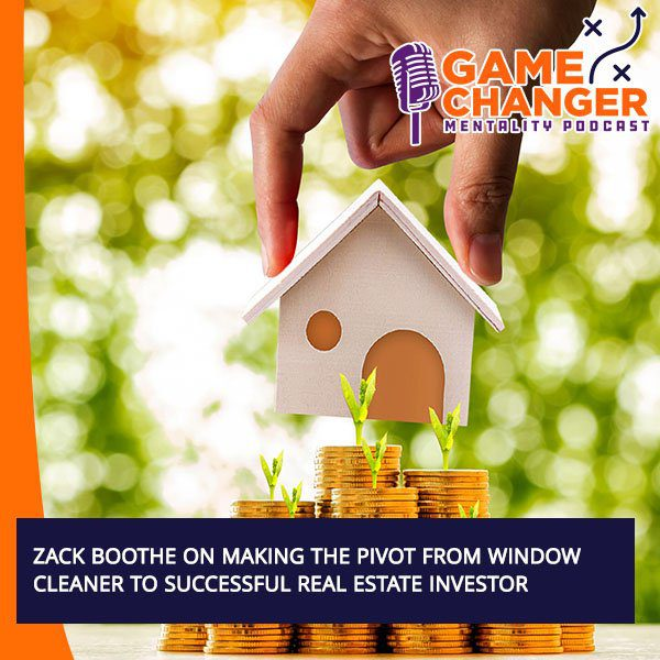 Zack Boothe On Making The Pivot From Window Cleaner To Successful Real Estate Investor