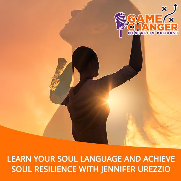 Learn Your Soul Language And Achieve Soul Resilience With Jennifer Urezzio