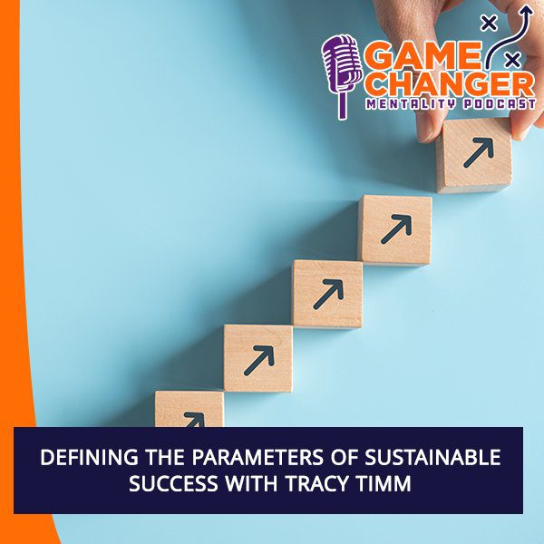 Defining The Parameters Of Sustainable Success With Tracy Timm