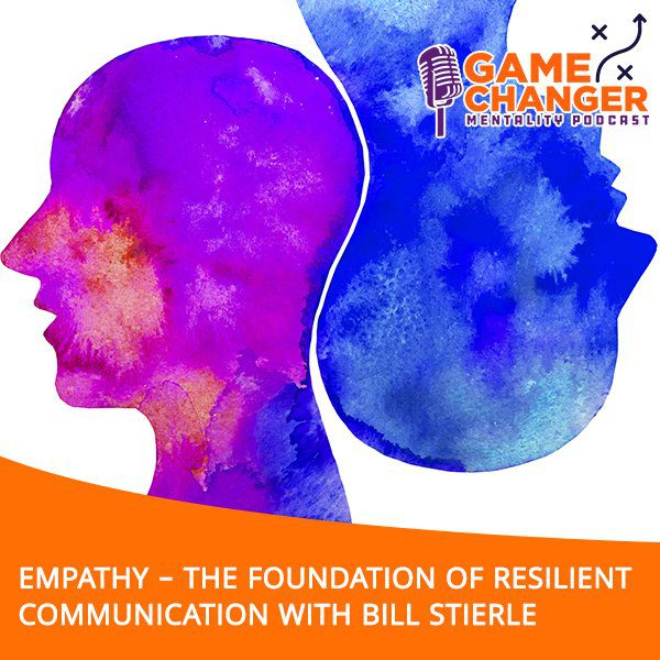 Empathy – The Foundation Of Resilient Communication With Bill Stierle