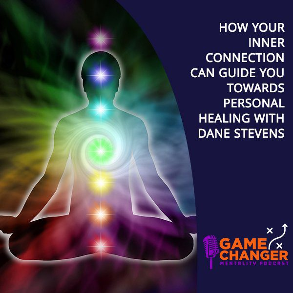 How Your Inner Connection Can Guide You Towards Personal Healing With Dane Stevens