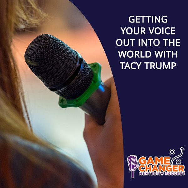 Getting Your Voice Out Into The World With Tacy Trump