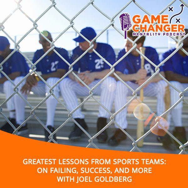 Greatest Lessons From Sports Teams: On Failing, Success, And More With Joel Goldberg