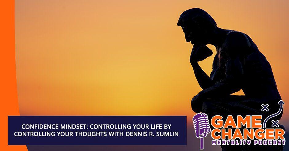 GCM 188 Dennis Sumlin   Confidence Mindset