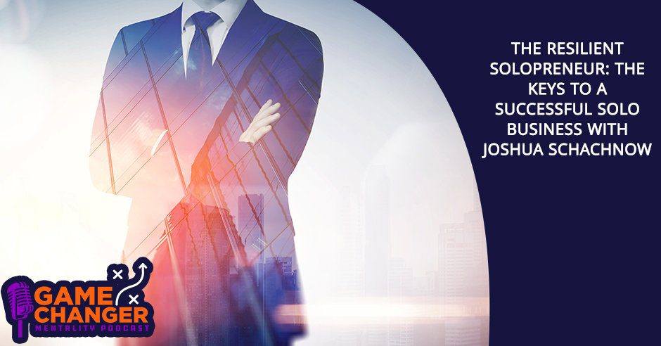 GCM 189 Josh Schachnow | Resilient Solopreneur