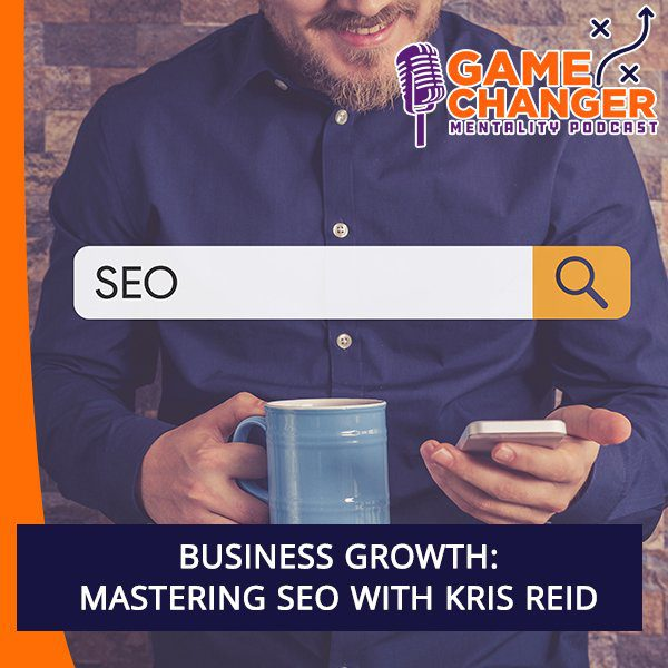 Business Growth: Mastering SEO With Kris Reid