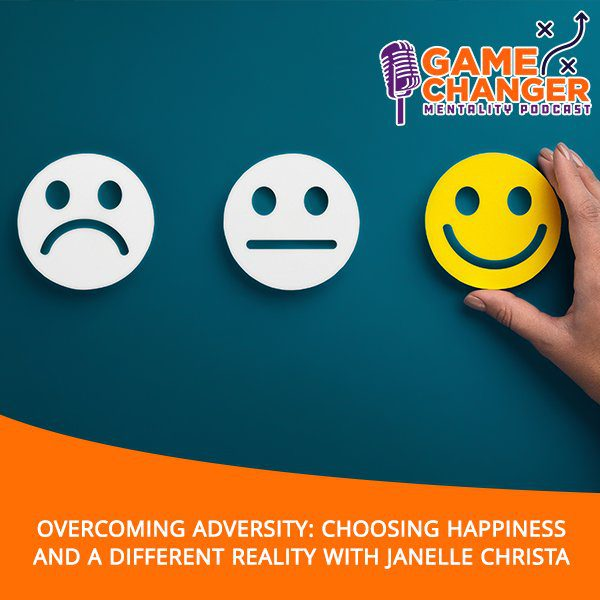 Overcoming Adversity: Choosing Happiness And A Different Reality With Janelle Christa