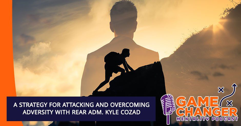 GCM 208 Rear Adm. Kyle Cozad   Strategy For Overcoming Adversity