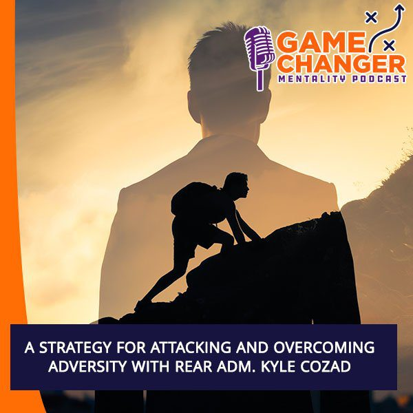 A Strategy For Attacking And Overcoming Adversity With Rear Adm. Kyle Cozad