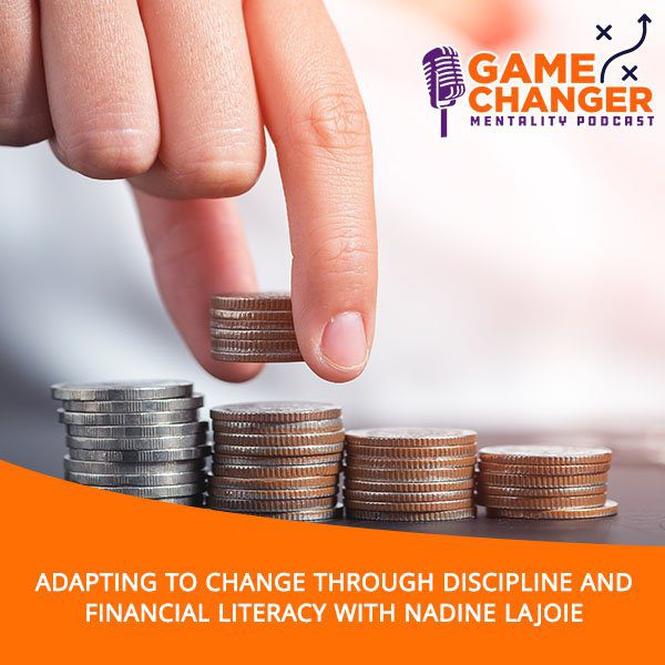 Adapting To Change Through Discipline And Financial Literacy With Nadine Lajoie