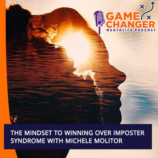 The Mindset To Winning Over Imposter Syndrome With Michele Molitor