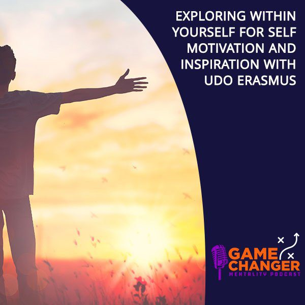 Exploring Within Yourself For Self Motivation And Inspiration With Udo Erasmus