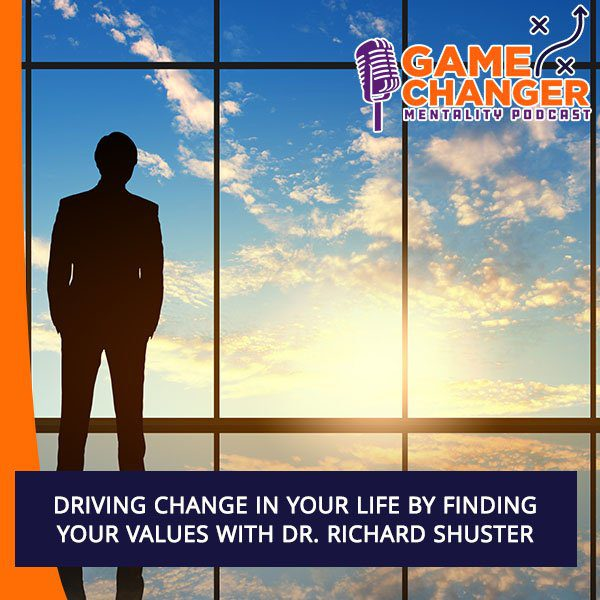 Driving Change In Your Life By Finding Your Values With Dr. Richard Shuster