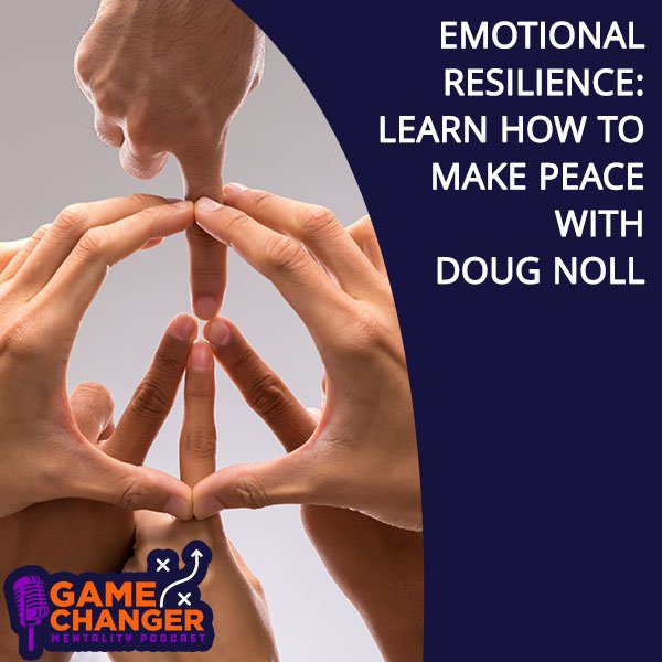Emotional Resilience: Learn How To Make Peace With Doug Noll